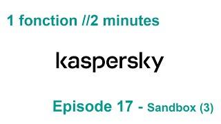 1 fonction //2 minutes S3EP.17 - Kaspersky Sandbox (3)