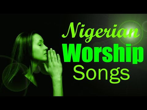 Nigerian Gospel Music 2020 Best Worship Songs Latest Nigerian Morning Devotion Worship Songs Youtube
