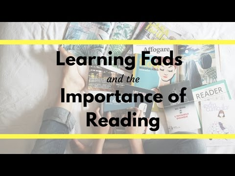 Learning Fads and the Importance of Reading