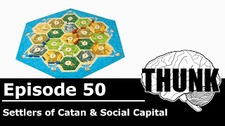 THUNK - 50. Settlers of Catan & Social Capital