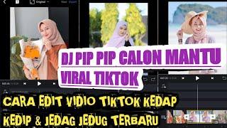 Download CARA EDIT VIDIO TIKTOK JEDAG JEDUG DJ PIP PIP CALON MANTU