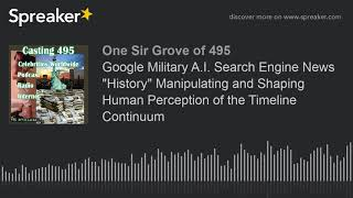 """Google Military A.I. Search Engine News """"History"""" Manipulating and Shaping Human Perception of the T"""