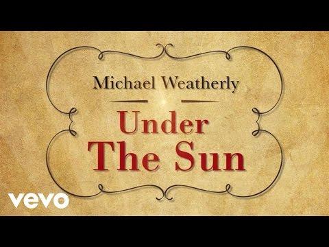 Michael Weatherly - Under The Sun (Lyric Video)