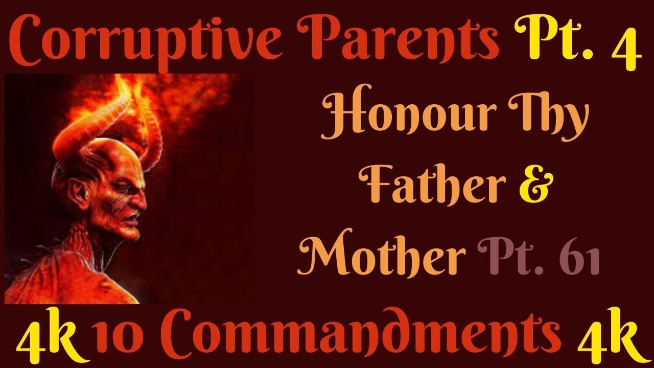 TEN COMMANDMENTS: HONOUR THY FATHER AND MOTHER PT. 61 (CORRUPTIVE PARENTS PT. 4)