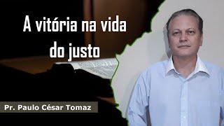 A vitória na vida do justo | Pr. Paulo Cesár Tomaz