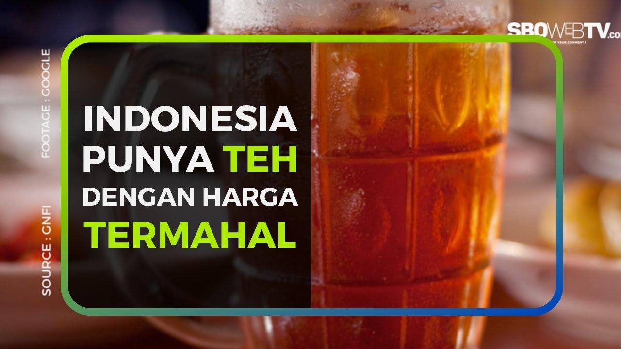 INDONESIA PUNYA TEH DENGAN HARGA TERMAHAL