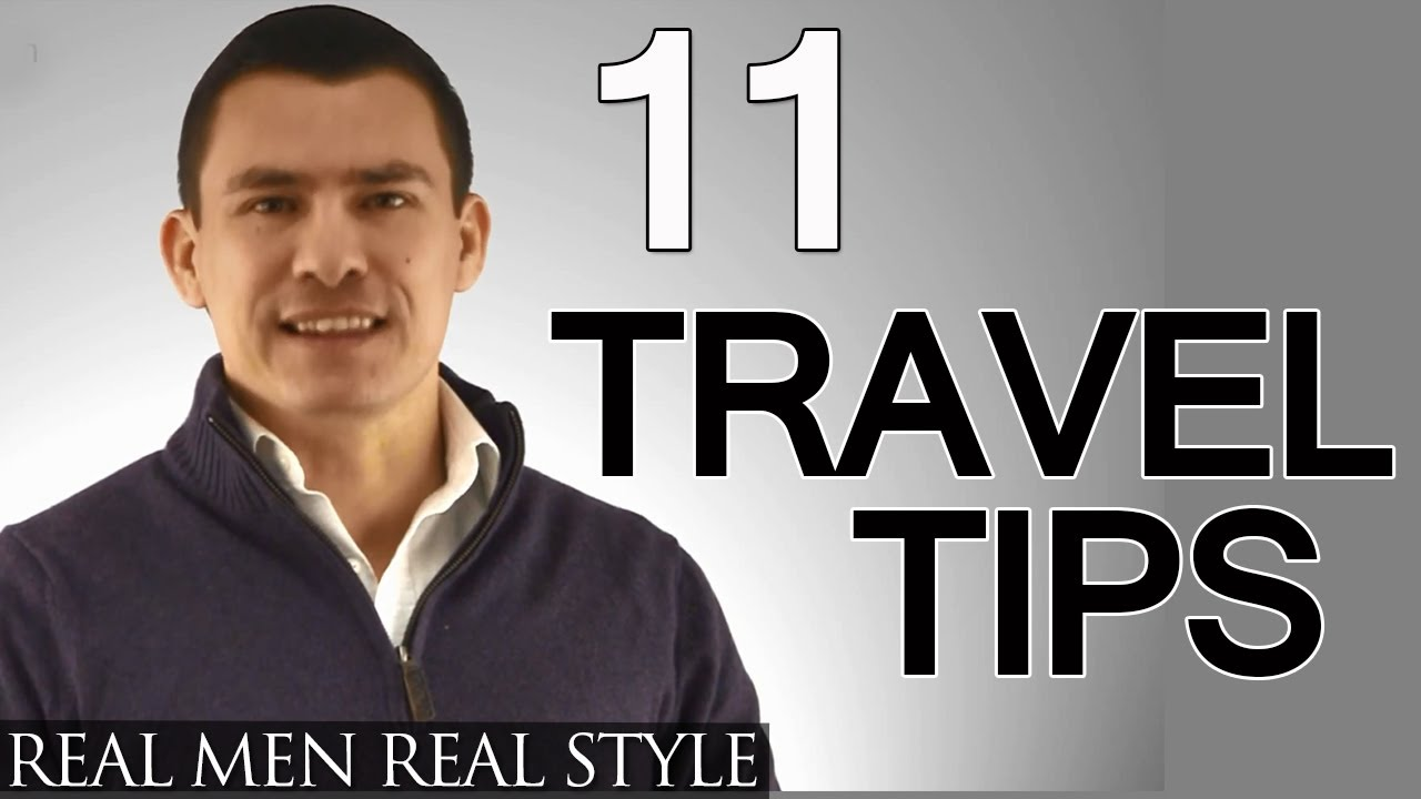 11 Travel Tips For Men Man 39 S Guide To Traveling With Style Being Prepared Upon Arrival Youtube