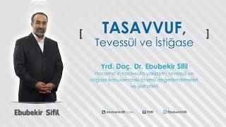 TASAVVUF, TEVESSÜL ve İSTİĞASE | Ebubekir Sifil