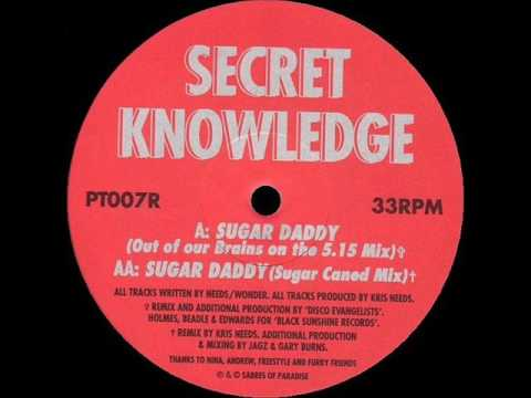 Secret Knowledge - Sugar Daddy (Out Of Our Brains On The 5.15 Mix)