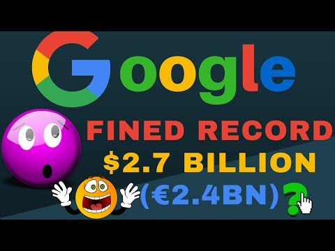 Why Google Fined With $2.7 Billion by EU in Antitrust case? Record €2.4B fine on Google by EU, Why?