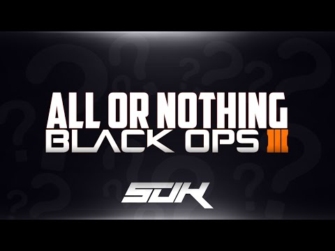 All or Nothing in Black Ops 3!