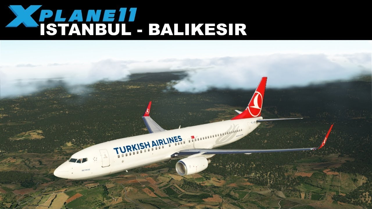 X-Plane 11 | ISTANBUL (LTBA) BALIKESIR (LTFD) | B737 | TURKISH AIRLINES |  FLIGHT TK2264