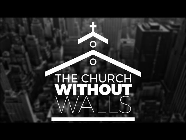 The Church Without Walls Part 1