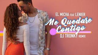 El Micha ft. Lenier - Me Quedare Contigo (DJ Tronky Bachata Remix) OFFICIAL VIDEO 2019