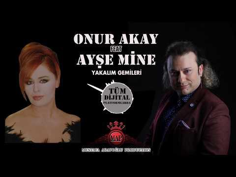 ONUR AKAY Feat AYŞE MİNE  YAKALIM GEMİLERİ