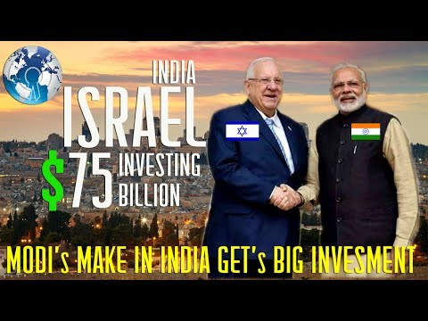 ISRAEL Investing $75 billion in India MAKE IN INDIA Tech Companies with Modi