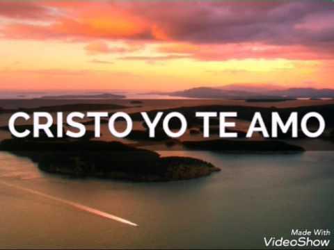 Cristo yo te amo te amo tanto-Musica cristiana-ADORACIÓN