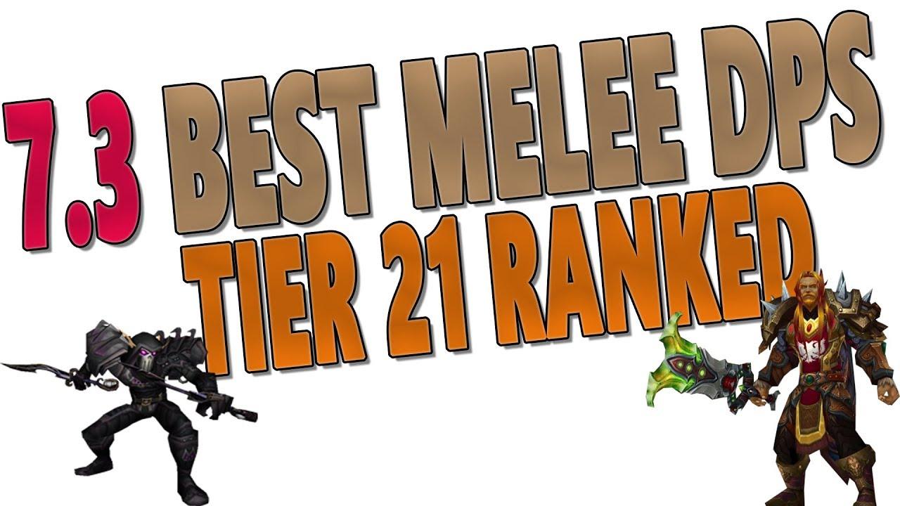 7 3 7 3 2 Best Melee Dps Class Top Dps Rankings Tier 21 Ranked 7 3 5 Melee Raid Tier List Youtube