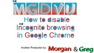 Disable Incognito mode in Google Chrome | MGDVU