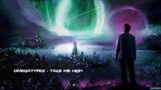 Omegatypez - Take Me High [HQ Original]