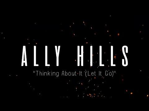 ALLY HILLS - THINKING ABOUT IT (LET IT GO) (LYRICS)