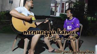 Menunggu Kamu Anji cover jowoDragon&yogaSwara