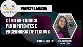 Células-tronco pluripotentes e engenharia de tecidos - Dra. Juliana Lott de Carvalho