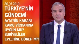 AYM'nin kararı kamu vicdanına uygun mu? - Türkiye'nin Gündemi 30.07.2019