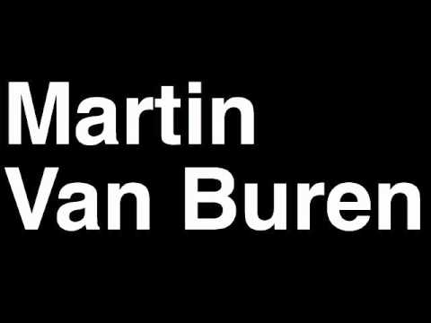 How to Pronounce Martin Van Buren President United States America US Speech Interview Quotes