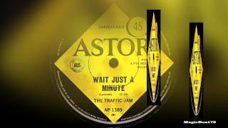 The Traffic Jam - Whait Just A Minute