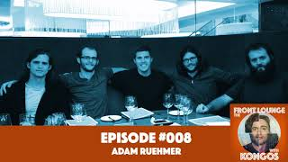 The Front Lounge #008 - Adam Ruehmer