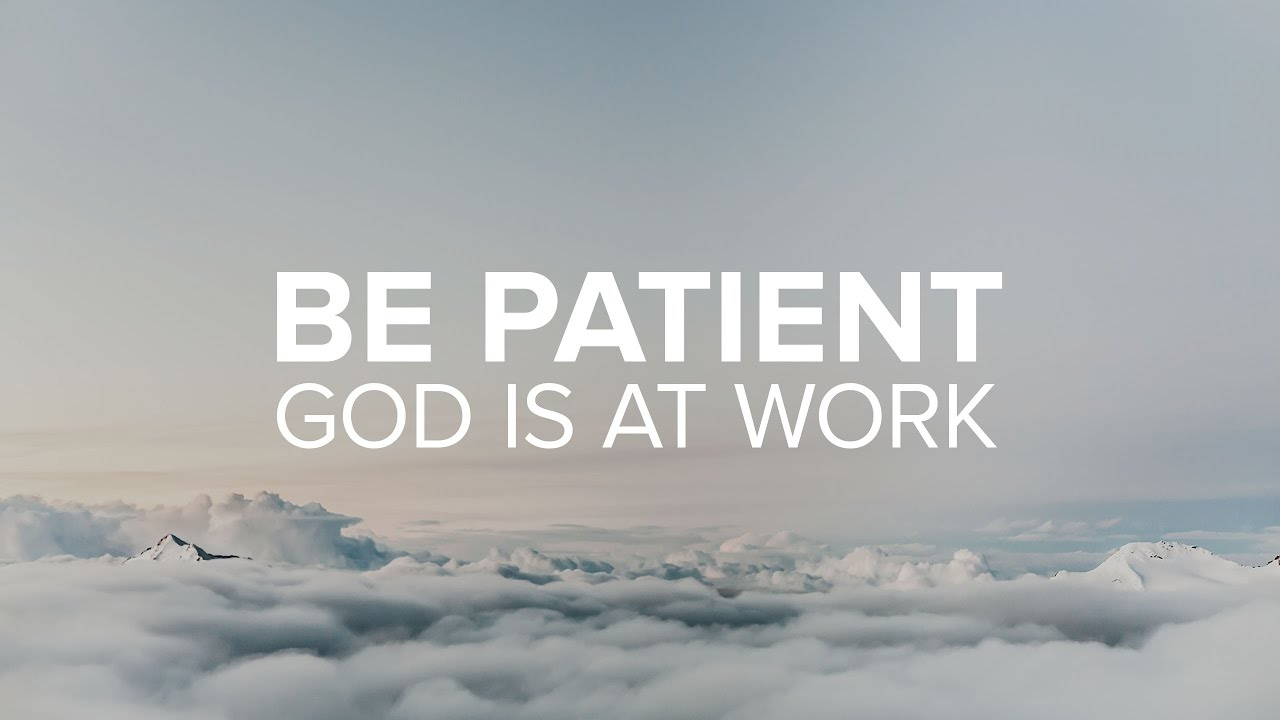 Be Patient For