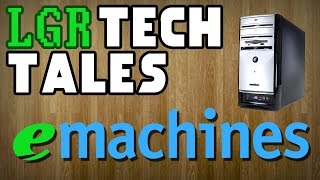 LGR Tech Tales - eMachines: Never Obsolete?