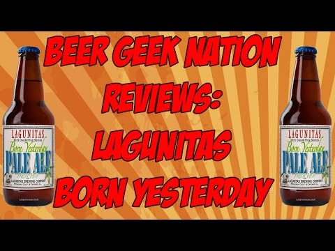 Lagunitas Born Yesterday Pale Ale (Best Laguintas Beer?) | Beer Geek Nation Craft Beer Reviews