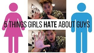 5 Things Girls Hate About Guys!