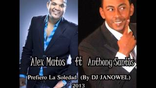 Alex Matos ft Anthony Santos - Prefiero La Soledad (2013)