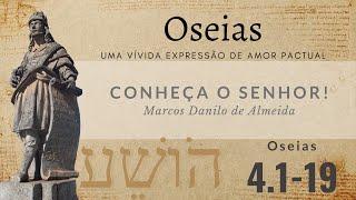 Conheça o SENHOR! (Os 4.1-19) | Marcos Danilo de Almeida | 28/mar/2021