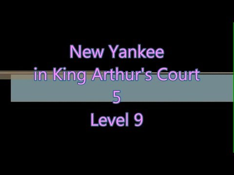 New Yankee in King Arthur's Court 5 Level 9  
