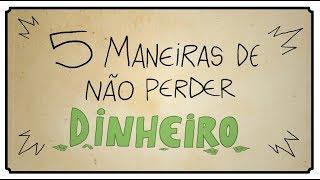 5 MANEIRAS DE NÃO PERDER DINHEIRO