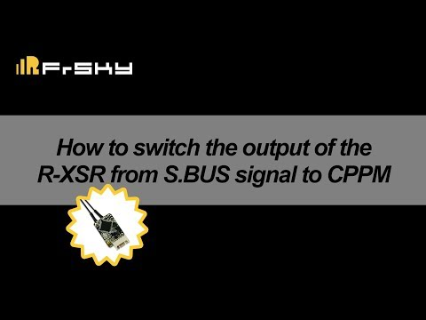 How to switch the output of the R-XSR from S.BUS signal to CPPM