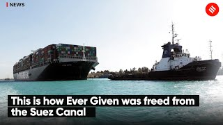This is how Ever Given was freed from the Suez Canal