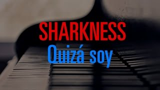 Sharkness - Quizá soy