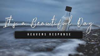 It's a Beautiful Day | Heaven's Response | 23 April 2021