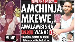 UNYAMA! Amchinja Mkewe, Anywesha Damu Watoto!