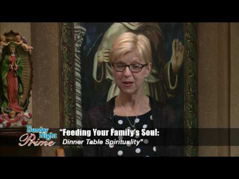 Sunday Night Prime - 2016-08-07 - Feeding Your Family's Soul: Dinner Table Spirituality