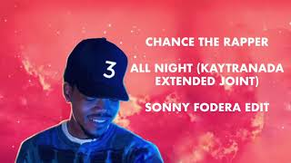 Chance The Rapper - All Night (Kaytranada Extended Joint) - Sonny Fodera Edit