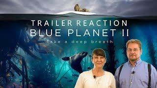 Blue Planet II Trailer #2 BBC (2017) - Reaction
