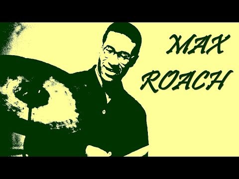 Max Roach, the unforgettable