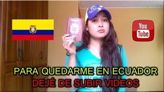 PARA QUEDARME EN ECUADOR DEJÉ DE SUBIR VIDEOS - dige:
