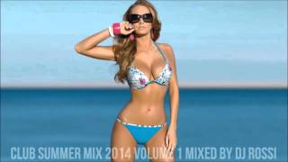 ★Vol.1★ Club Summer Mix 2014 ★ Ibiza Party Mix Dutch House Music Megamix Mixed By DJ Rossi